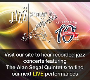 Visit the Jazz Sanctuary website to hear recorded jazz concerts featuring The Alan Segal Quintet and to find our about our next LIVE performances!